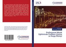 Profesyonel Müzik Eğitiminde Problem Çözme ve Kaygı Düzeyi kitap kapağı