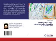 Bookcover of The Key to Change. Interdisciplinary Essays in Cultural History