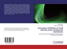 Bookcover of Corrosion inhibition of mild steel by some antipyrinyl derivatives