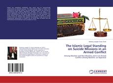Buchcover von The Islamic Legal Standing on Suicide Missions in an Armed Conflict