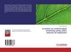 Portada del libro de A review on antimicrobial screening using callus extracts of important