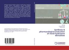 Bookcover of Synthesis & pharmacological evaluation of novel hydrazone derivatives