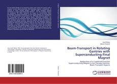 Bookcover of Beam-Transport in Rotating Gantries with Superconducting Final Magnet