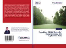 Çocuklara Ahlâkî Değerleri Kazandırmada Din Eğitiminin Rolü kitap kapağı