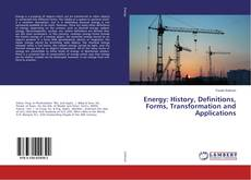 Bookcover of Energy: History, Definitions, Forms, Transformation and Applications