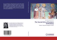 Bookcover of The Sacred Arts of Eastern Orthodoxy