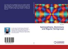 Bookcover of Epimorphisms, Dominions and Regular Semigroups