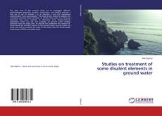 Copertina di Studies on treatment of some divalent elements in ground water