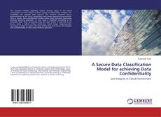 Bookcover of A Secure Data Classification Model for achieving Data Confidentiality