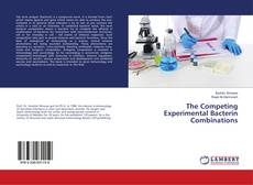 Bookcover of The Competing Experimental Bacterin Combinations