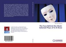 Bookcover of The Face Behind the Mask: Selected Plays of G B Shaw
