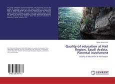 Bookcover of Quality of education at Hail Region, Saudi Arabia, Parental involvment
