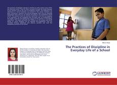 Couverture de The Practices of Discipline in Everyday Life of a School