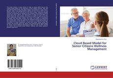 Bookcover of Cloud Based Model for Senior Citizens Wellness Management