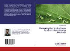Bookcover of Understanding seed priming in wheat: A proteomics approach