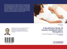 Bookcover of A Qualitative Study of Iranian Facebook Users' Perceptions