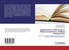 Bookcover of Application of AM fungi in Phytoremediation of Metal Polluted Soil