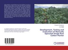 Bookcover of Development, Testing and Evaluation of Manually Operated Single Row Cotton Planter