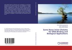 Bookcover of Some Nano imine Chelates for DNA Binding and Biological Applications