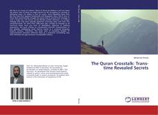 Bookcover of The Quran Crosstalk: Trans-time Revealed Secrets