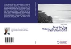 Bookcover of Towards a New Understanding of the Right of Self-Determination