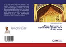 Bookcover of A Sharia Evaluation on Micro Financing Products in Islamic Banks