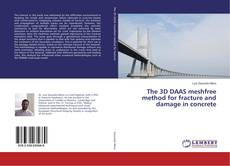 Bookcover of The 3D DAAS meshfree method for fracture and damage in concrete