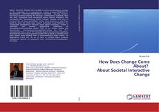 Couverture de How Does Change Come About? About Societal Interactive Change