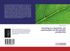 Bookcover of Farming as a business: An examination of the gender perspective