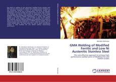 Couverture de GMA Welding of Modified Ferritic and Low Ni Austenitic Stainless Steel