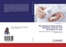 Bookcover of Physiological Study of New Derivative of Sulfa and Pyrimidine on rats