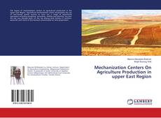 Bookcover of Mechanization Centers On Agriculture Production in upper East Region