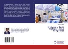 Copertina di Synthesis of Some Biological Active Compounds