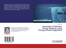 Bookcover of Simulation of Wireless Sensor Network using Energy Efficient Algorithm