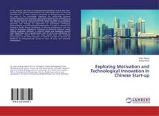 Bookcover of Exploring Motivation and Technological Innovation in Chinese Start-up