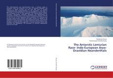 Bookcover of The Antarctic Lemurian Race- Indo-European Aryo-Dravidian Neanderthals