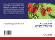 A Guide to Field Identification Plants of Southern Bhutan. Volume I kitap kapağı