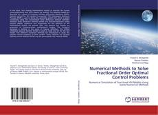 Bookcover of Numerical Methods to Solve Fractional Order Optimal Control Problems