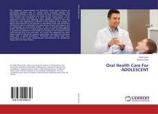 Bookcover of Oral Health Care For ADOLESCENT