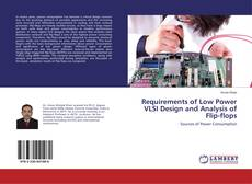 Обложка Requirements of Low Power VLSI Design and Analysis of Flip-flops