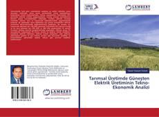 Tarımsal Üretimde Güneşten Elektrik Üretiminin Tekno-Ekonomik Analizi kitap kapağı