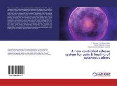 A new controlled release system for pain & healing of cutaneous ulcers kitap kapağı