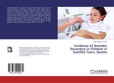 Capa do livro de Incidence of Amoebic Dysentery in Children in Satellite Town, Quetta