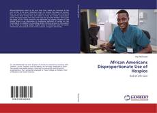 Bookcover of African Americans Disproportionate Use of Hospice