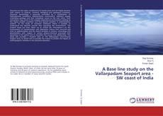 Bookcover of A Base line study on the Vallarpadam Seaport area -SW coast of India