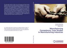 Bookcover of Manufacturing Competency: Case Studies in Manufacturing Industries