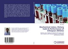 Bookcover of Biochemical status, Dietary habit & Performance of Ethiopian Athletes