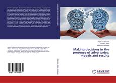 Bookcover of Making decisions in the presence of adversaries: models and results