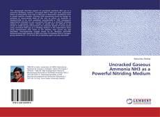 Uncracked Gaseous Ammonia NH3 as a Powerful Nitriding Medium kitap kapağı