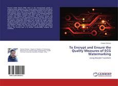 Portada del libro de To Encrypt and Ensure the Quality Measures of ECG Watermarking